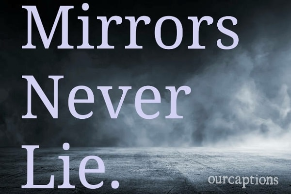 Mirrors never lie