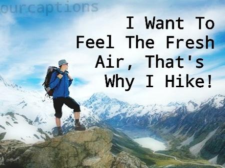 I want to feel the fresh air, that's why I hike!